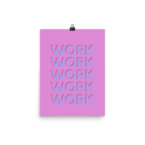 Work Work Unframed Poster