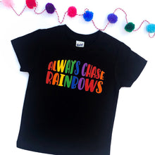 Always Chase Rainbows - Rainbows Shirt - Rainbows Tshirt - Rainbow Baby - Rainbows and Unicorn - Rainbow Birthday - Adult Rainbow Shirt