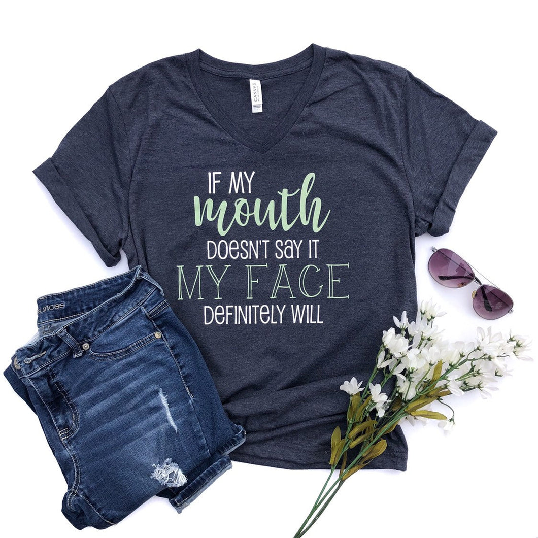 If My Mouth Doesn't say it my face definitely will - funny shirt - women's shirt - shirt for mom - gift for mom - attutide shirt - sarcastic