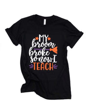 my broom broke so now I teach - teacher halloween shirt - teacher witch shirt - teacher fall shirt - funny teacher shirt - teacher tshirt