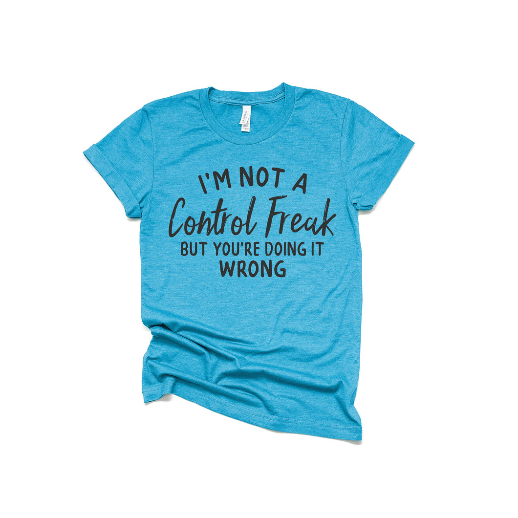 control freak - funny shirt - women's shirt - funny womens shirt - not a control freak - funny mom shirt - control freak shirt - funny