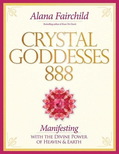 Crystal Goddesses 888 - Manifesting with the Divine Power of Heaven and Earth