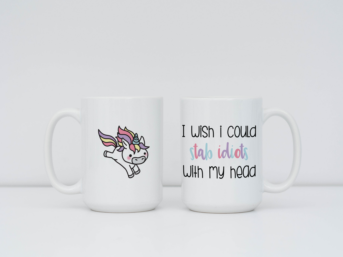 "Mug - ""I Wish I Could Stab Idiots With my Head"""