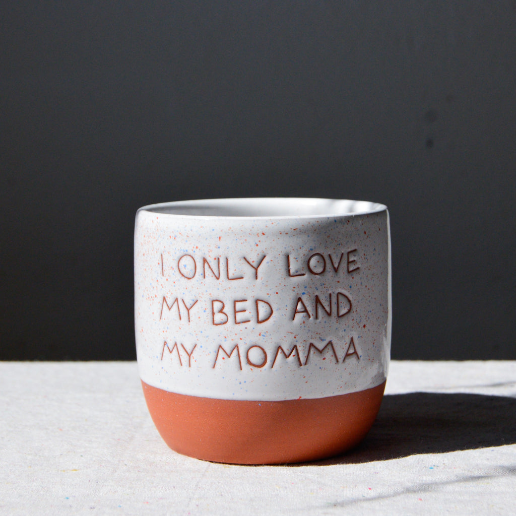 I Only Love My Bed And My Momma Cup