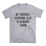 Be Yourself, Everyone Else Is Already Taken.