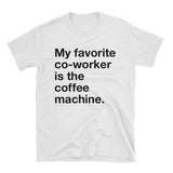 My Favorite Co-Worker is the Coffee Machine. Tee