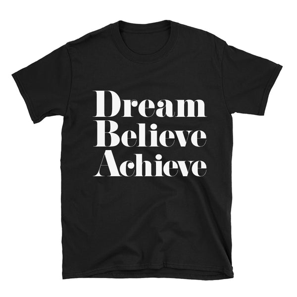 Dream, Believe, Achieve.