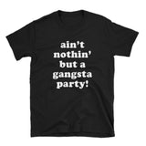 Ain't Nothing But A Ganster Party Shirt