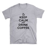 Keep Calm And Drink Coffee Shirt