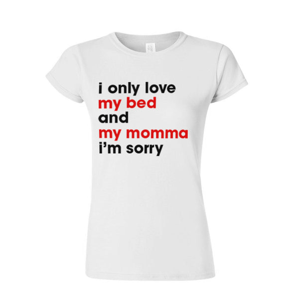 Only Love My Bed and My Momma - Women's Tee