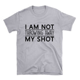 Not Throwing Away My Shot - Hamilton Shirt