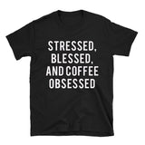 Stressed, Blessed, and Coffee Obsessed Shirt