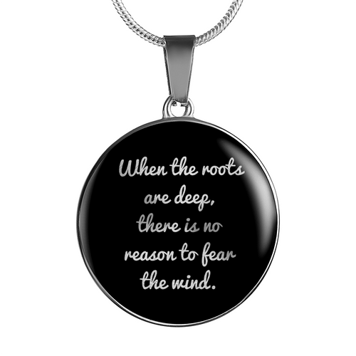 When the Roots Are Deep, There Is No Reason to Fear the Wind Necklace/Bangle