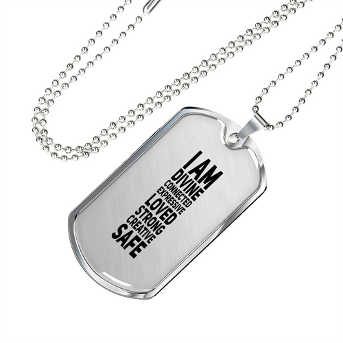 I Am Divine Connected Expressive Loved Strong Creative Safe Luxury Dog Tag - Military Ball Chain