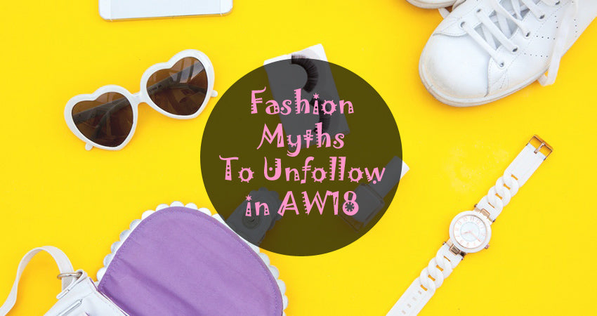 Fashion Myths To Unfollow For AW18