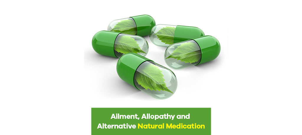 Ailment, Allopathy and Alternative Natural Medication