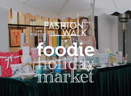 Fashion Walk x Foodie Holiday Market