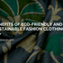 Benefits of Eco-Friendly and Sustainable Fashion Clothing