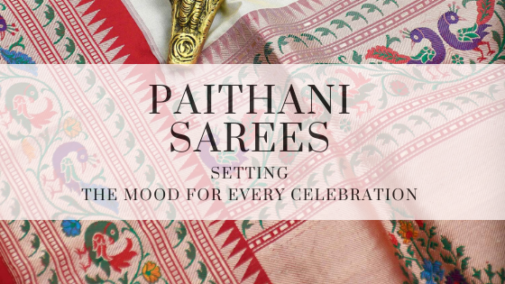 Paithani Sarees – Setting the Mood of Every Celebration