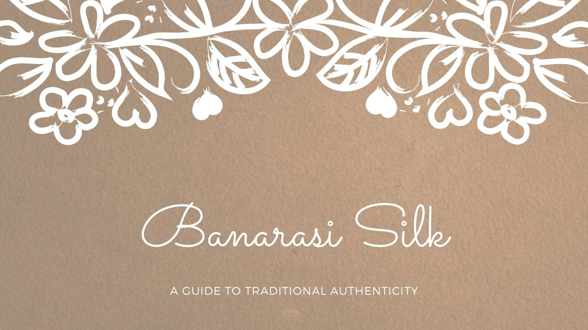 Banarasi Silk - A guide to traditional authenticity