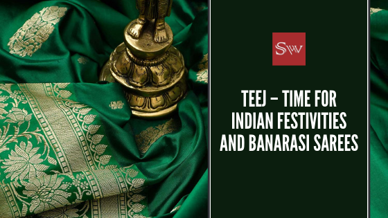 Teej – Time for Indian Festivities and Banarasi Weaves