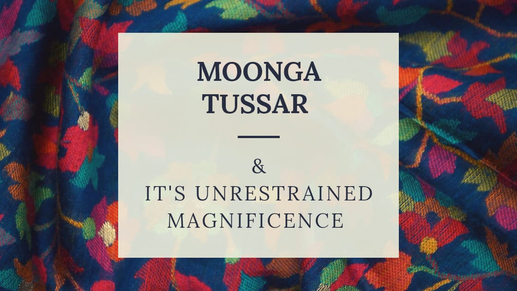 Moonga Tussar and It's Unrestrained Magnificence