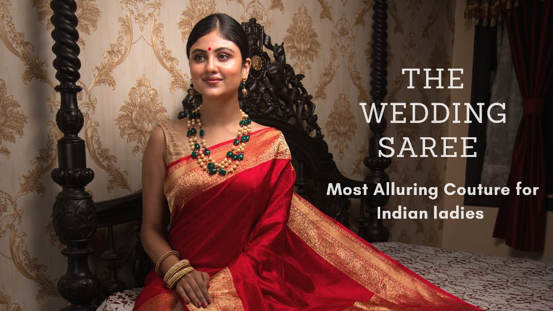 The Wedding Saree - Most alluring couture for Indian Ladies