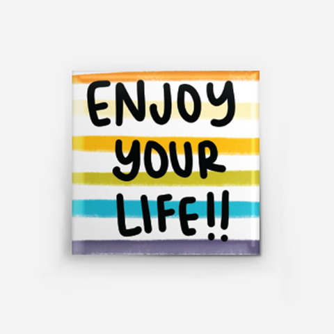 Enjoy Your Life! Pin