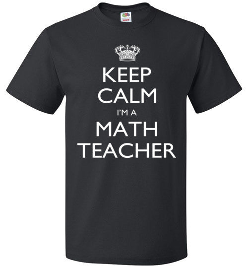 Keep Calm I'm A Math Teacher   Tshirts