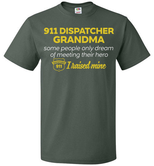 911 Dispatcher Grandma Some People Only Dream Of Meeting their Hero I Raised Mine