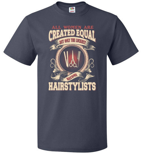 All Women Created Equal Luckiest Become Hairstylists