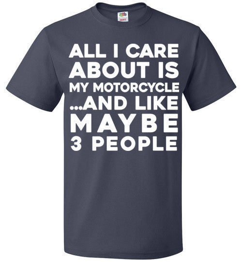 All I Care About Is My Motorcycle And Like Maybe 3 People