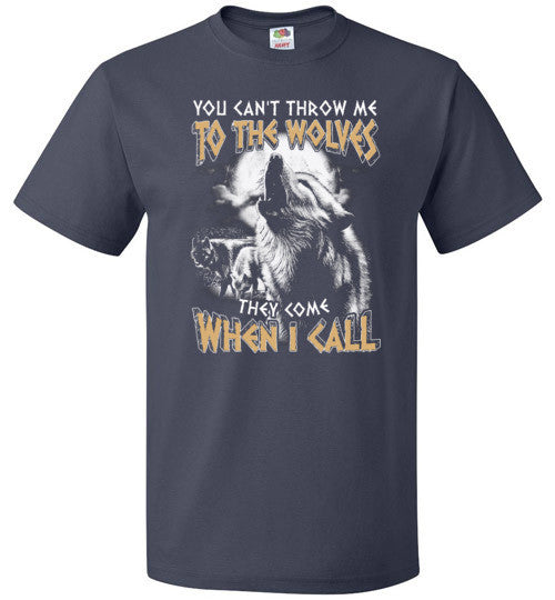 You Can't Throw Me To The Wolves They Come When I Call T Shirt