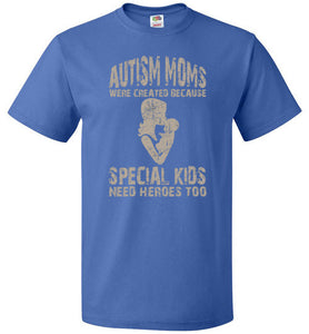 Autism Moms Were Created Because Special Kids Need Heroes Too   TShirts