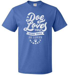 A dog loves you more than he loves himself (White)