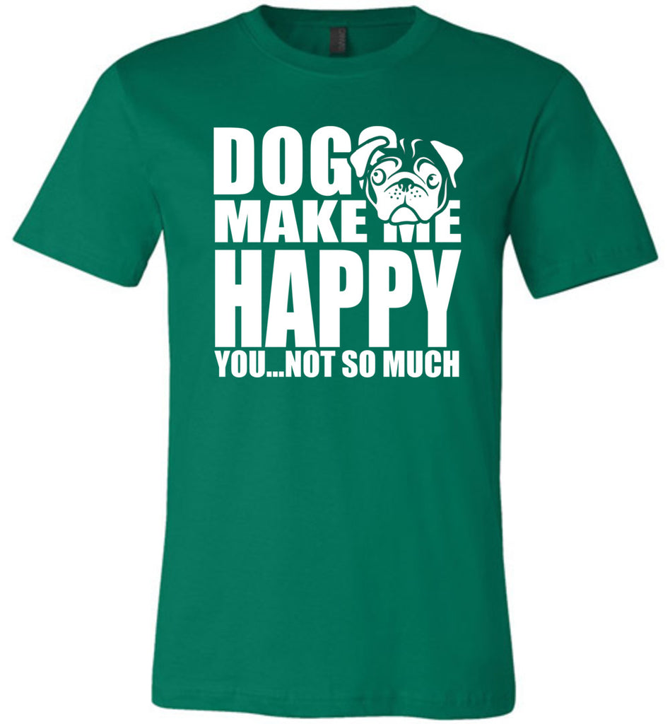 I Love My Dog Quotes Dog Make Me Happy You Not So Much Funny Quotes For Dog Lover I