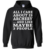 All I Care About Is Archery... And Like Maybe 3 People   Custom Tshirts