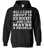 All I Care About Is Ice Hockey... And Like Maybe 3 People   Custom Tshirts   Copy