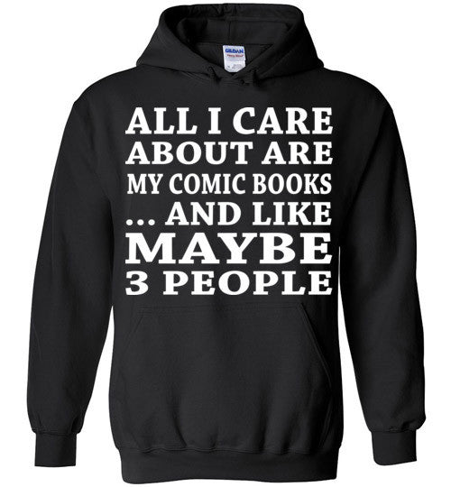 All I Care About Is My Comic Books... And Like Maybe 3 People   Custom Tshirts