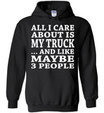All I Care About Is My Truck... And Like Maybe 3 People   Custom Tshirts