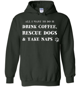 All i want to do is DRINK COFFEE, RESCUE DOGS & TAKE NAPS