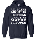 All I Care About Is Ice Fishing... And Like Maybe 3 People   Custom Tshirts