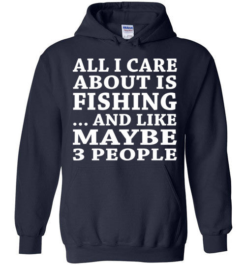 All I Care About Is Fishing... And Like Maybe 3 People   Custom Tshirts