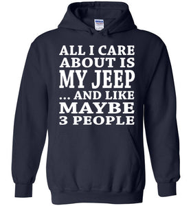 All I Care About Is My Jeep... And Like Maybe 3 People   Custom Tshirts