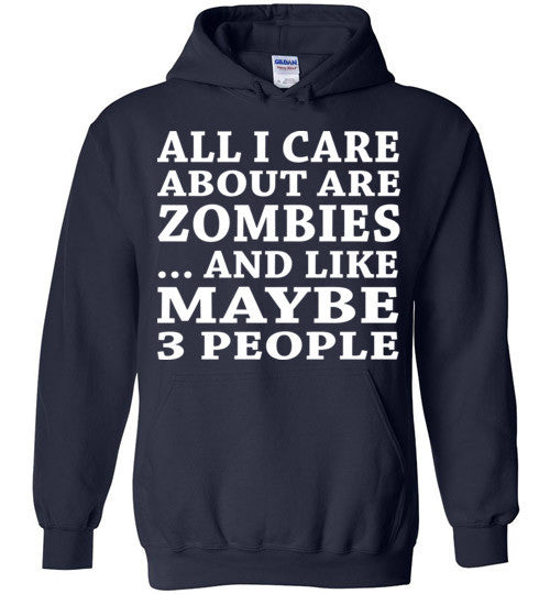 All I Care About Is Zombies... And Like Maybe 3 People   Custom Tshirts