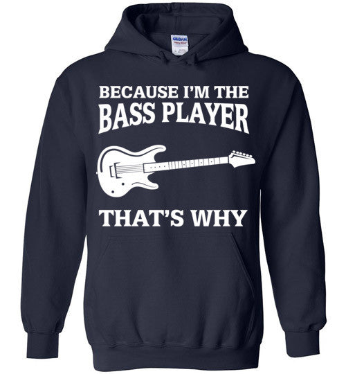 Because I'm The Bass Player That's Why