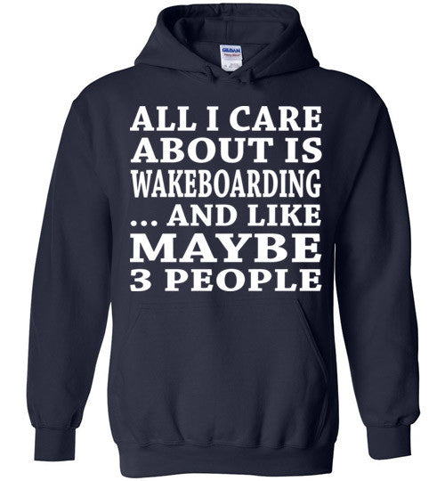 All I Care About Is Wakeboarding... And Like Maybe 3 People   Custom Tshirts