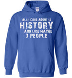 All I Care About Is History And Like Maybe 3 People   Limited Edition Tshirt