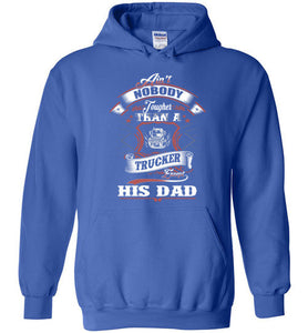 Ain't Nobody Tougher Than A Trucker Except His Dad