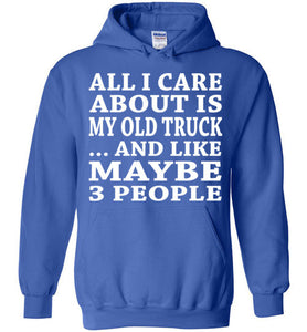 All I Care About Is My Old Truck... And Like Maybe 3 People   Custom Tshirts   Copy
